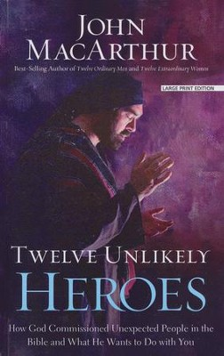 Twelve Unlikely Heroes, Large print  -     By: John MacArthur