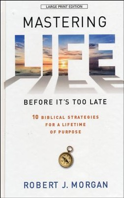 Mastering Life Before It's Too Late, Large Print  -     By: Robert J. Morgan