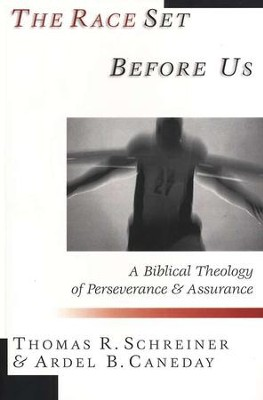 The Race Set Before Us: A Biblical Theology of Perseverance and Assurance  -     By: Thomas R. Schreiner, Ardel B. Caneday