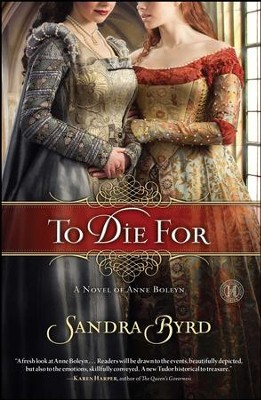 To Die For: Ann Boleyn -eBook   -     By: Sandra Byrd