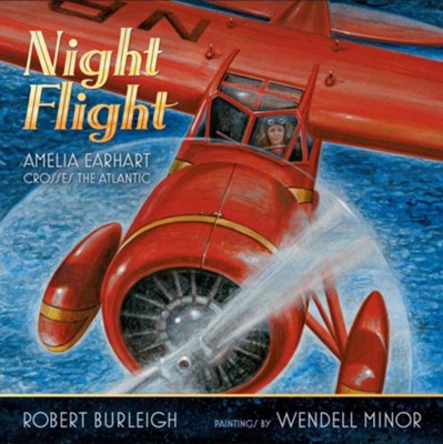 Night Flight: Amelia Earhart Crosses the Atlantic - eBook  -     By: Robert Burleigh     Illustrated By: Wendell Minor