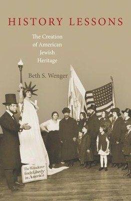 History Lessons: The Creation of American Jewish Heritage  -     By: Beth Wenger