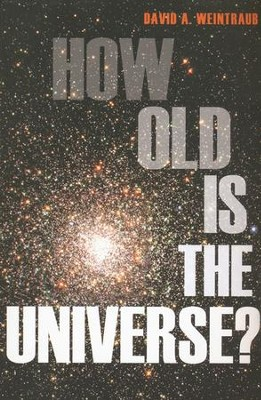 How Old Is the Universe?  -     By: David A. Weintraub