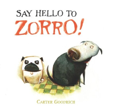 Say Hello to Zorro! - eBook  -     By: Carter Goodrich     Illustrated By: Carter Goodrich