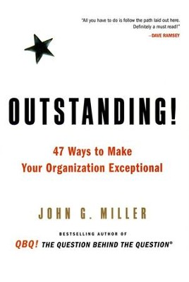 Outstanding: 47 Ways to Make Your Organization Exceptional  -     By: John G. Miller