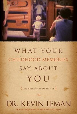 What Your Childhood Memories Say about You . . . and What You Can Do about It - eBook  -     By: Dr. Kevin Leman
