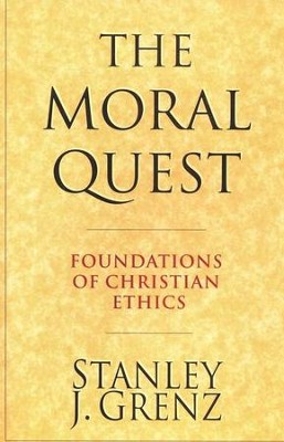 The Moral Quest: Foundations of Christian Ethics   -     By: Stanley J. Grenz