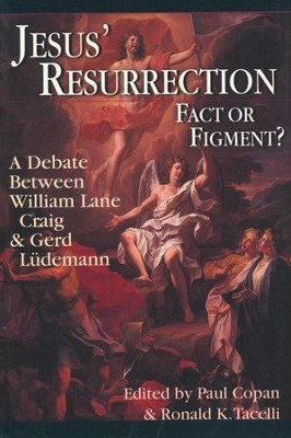 Jesus' Resurrection: Fact or Figment? A Debate Between William Lane Craig & Gerd Ludemann  -     Edited By: Paul Copan, Ronald K. Tacelli     By: Paul Copan & Ronald Tacelli, eds.