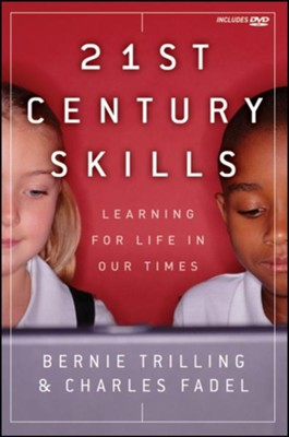 21st Century Skills: Learning for Life in Our Times  -     By: Bernie Trilling, Charles Fadel