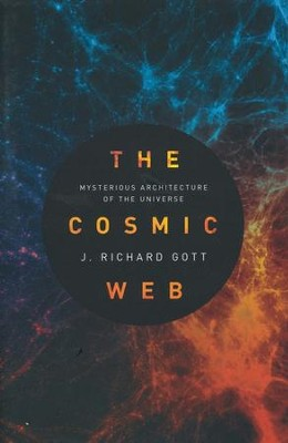 The Cosmic Web: Mysterious Architecture of the Universe  -     By: J. Richard Gott