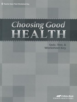 Abeka Choosing Good Health Quizzes, Tests, & Worksheets Key   -