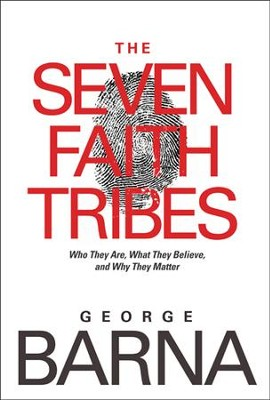 The Seven Faith Tribes: Who They Are, What They Believe, and Why They Matter - eBook  -     By: George Barna