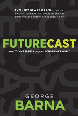 Futurecast: What Today's Trends Mean for Tomorrow's World - eBook  -     By: George Barna