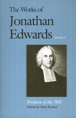 The Works of Jonathan Edwards, Volume 1: Freedom of the Will  -     Edited By: Paul Ramsay     By: Jonathan Edwards