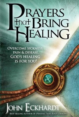Prayers That Bring Healing - eBook  -     By: John Eckhardt