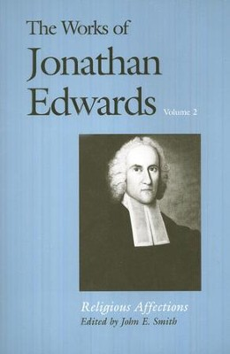 The Works of Jonathan Edwards, Volume 2: Religious Affections  -     Edited By: John E. Smith     By: Jonathan Edwards