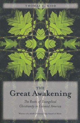The Great Awakening: The Roots of Evangelical Christianity in Colonial America  -     By: Thomas S. Kidd