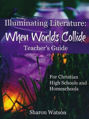Illuminating Literature: When Worlds Collide Teacher's Guide  -     By: Sharon Watson