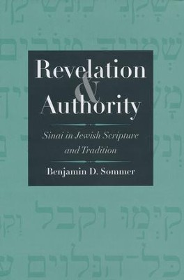 Revelation and Authority: Sinai in Jewish Scripture and Tradition  -     By: Benjamin D. Sommer