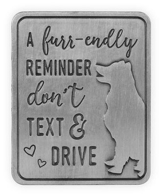 A Furr-endly Reminder, Don't Text and Drive, Visor Clip, Dog  -