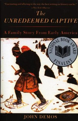 The Unredeemed Captive: A Family Story from Early America - eBook  -     By: John Demos
