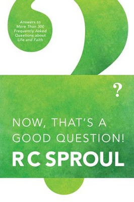 Now, That's a Good Question! - eBook  -     By: R.C. Sproul