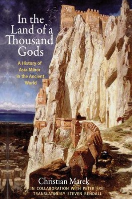 In the Land of a Thousand Gods: A History of Asia Minor in the Ancient World  -     By: Christian Marek, Peter Frei