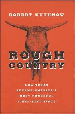 Rough Country: How Texas Became America's Most Powerful Bible-Belt State [Hardcover]  -     By: Robert Wuthnow