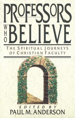 Professors Who Believe: The Spiritual Journeys of  Christian Faculty  -     Edited By: Paul Anderson