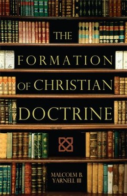 The Formation of Christian Doctrine - eBook  -     By: Malcolm B. Yarnell III