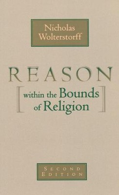 Reason Within the Bounds of Religion, Second Edition   -     By: Nicholas Wolterstorff