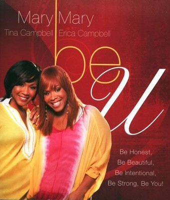 Be U: Be Honest, Be Beautiful, Be Intentional, Be Strong, Be You!  -     By: Mary Mary