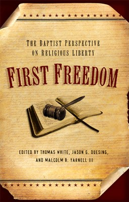 First Freedom: The Baptist Perspective on Religious Liberty - eBook  -     Edited By: Thomas White, Jason G. Duesing, Malcolm B. Yarnell III     By: Edited by T. White, J.B. Duesing & M.B. Yarnell III