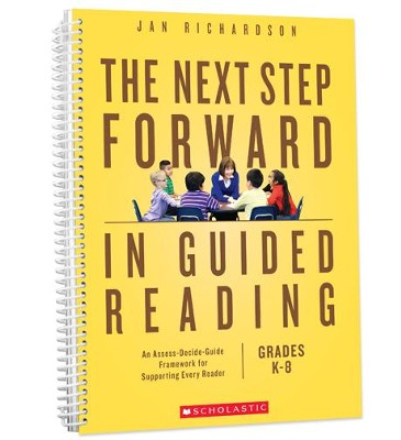 The Next Step Forward in Guided Reading: An Assess-Decide-Guide Framework for Supporting Every Reader  -     By: Jan Richardson