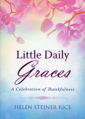 Little Daily Graces: A Celebration of Thankfulness  -     By: Helen Steiner Rice, Rebecca Currington