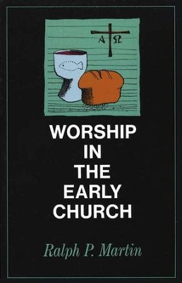 Worship in the Early Church   -     By: Ralph P. Martin