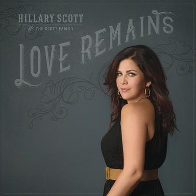 Love Remains, Vinyl   -     By: Hillary Scott, The Scott Family