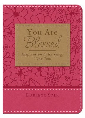 You Are Blessed: Inspiration to Recharge Your Soul  -     By: Darlene Sala