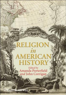 Religion in American History  -     Edited By: Amanda Porterfield, John Corrigan     By: Amanda Porterfield(Eds.) & John Corrigan(Eds.)