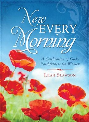 New Every Morning: A Celebration of God's Faithfulness for Women  -     By: Leah Slawson