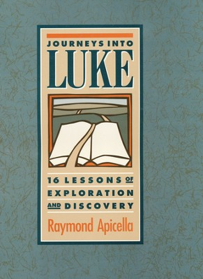 Journeys Into Luke: 16 Lessons of Exploration and Discovery  -     By: Raymond Apicella