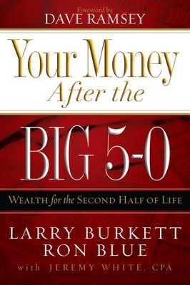 Your Money after the Big 5-0: Wealth for the Second Half of Life - eBook  -     By: Larry Burkett, Ron Blue, Jeremy White CPA