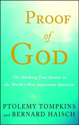 Proof of God: The Shocking True Answer to the World's Most Important Question  -     By: Ptolemy Tompkins