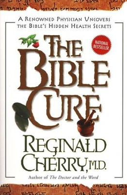 The Bible Cure: A Renowned Physician Uncovers the Bible's Hidden Health Secrets  -     By: Reginald Cherry