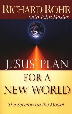 Jesus' Plan for a New World: The Sermon on the Mount   -     By: Richard Rohr, John Feister