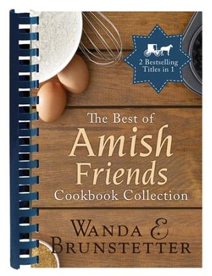 The Best of Amish Friends Cookbook Collection, 2 Volumes in 1  -     By: Wanda E. Brunstetter