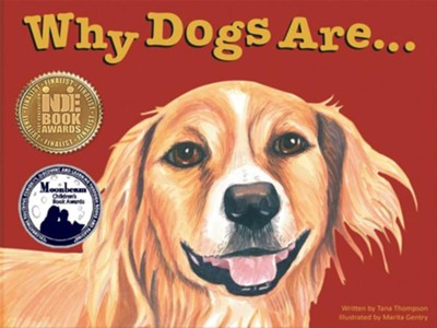 Why Dogs Are  -     By: Tana Thompson