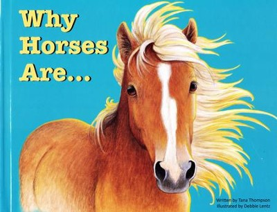 Why Horses Are  -     By: Tana Thompson