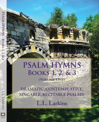 Psalm Hymns, Books 1, 2, & 3: Dramatic, Contemplative, Singable, Recitable Psalms! (Fully Edited, Added Third Book)  -     By: L.L. Larkins