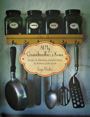 At My Grandmother's Knee: Recipes & Memories Handed Down By Women of the South - eBook  -     By: Faye Porter